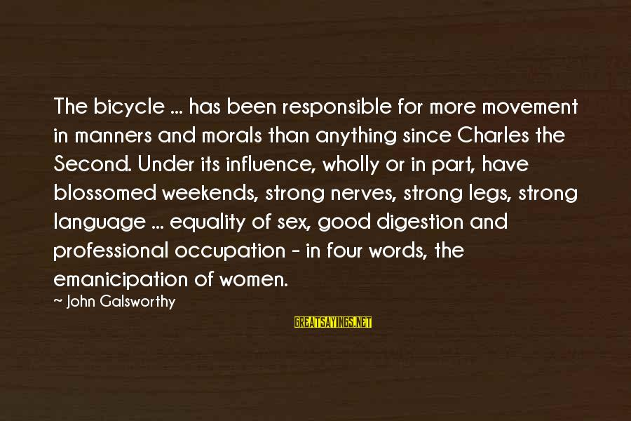 Strong Words For Sayings By John Galsworthy: The bicycle ... has been responsible for more movement in manners and morals than anything