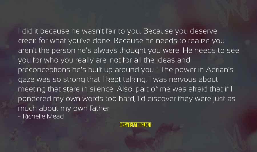 Strong Words For Sayings By Richelle Mead: I did it because he wasn't fair to you. Because you deserve credit for what