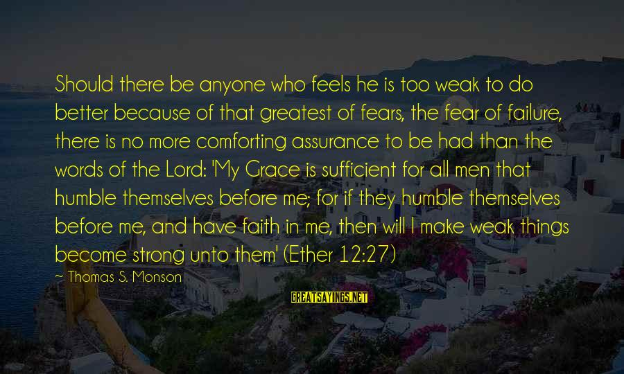 Strong Words For Sayings By Thomas S. Monson: Should there be anyone who feels he is too weak to do better because of