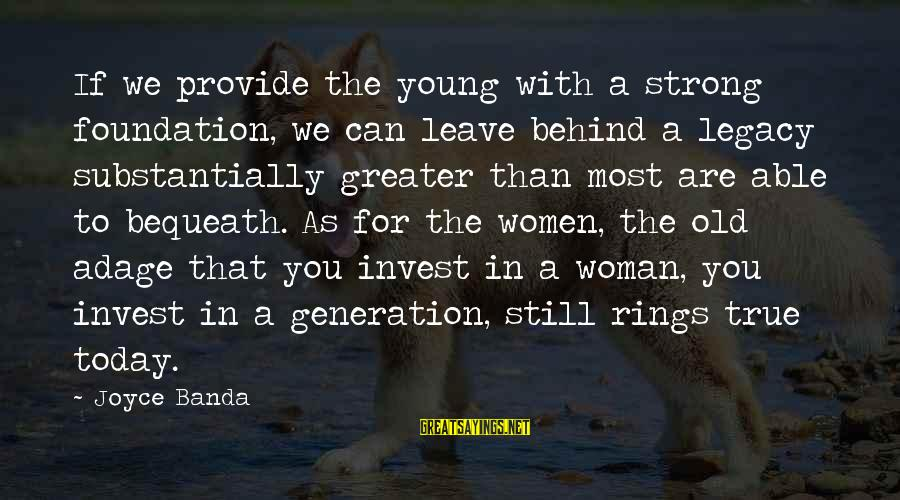 Strong Young Woman Sayings By Joyce Banda: If we provide the young with a strong foundation, we can leave behind a legacy