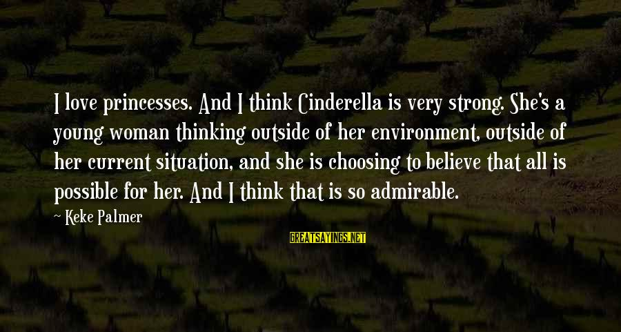 Strong Young Woman Sayings By Keke Palmer: I love princesses. And I think Cinderella is very strong. She's a young woman thinking