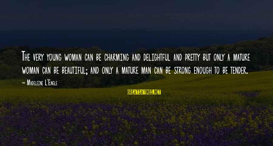 Strong Young Woman Sayings By Madeleine L'Engle: The very young woman can be charming and delightful and pretty but only a mature