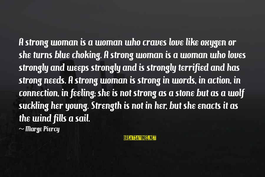 Strong Young Woman Sayings By Marge Piercy: A strong woman is a woman who craves love like oxygen or she turns blue