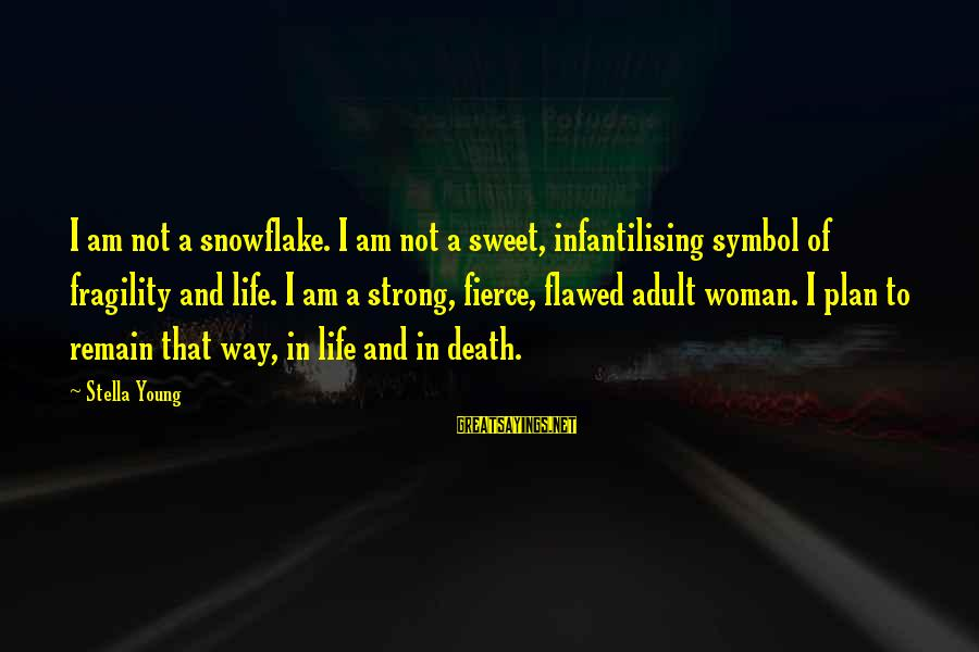 Strong Young Woman Sayings By Stella Young: I am not a snowflake. I am not a sweet, infantilising symbol of fragility and