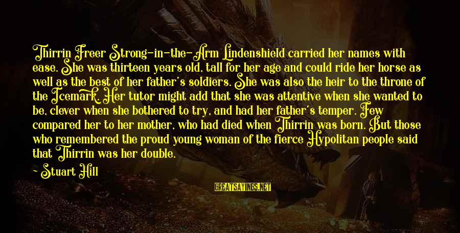 Strong Young Woman Sayings By Stuart Hill: Thirrin Freer Strong-in-the-Arm Lindenshield carried her names with ease. She was thirteen years old, tall