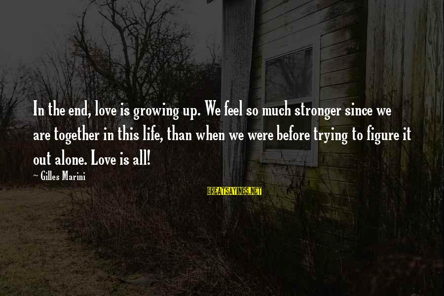 Stronger Alone Sayings By Gilles Marini: In the end, love is growing up. We feel so much stronger since we are