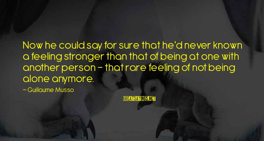 Stronger Alone Sayings By Guillaume Musso: Now he could say for sure that he'd never known a feeling stronger than that
