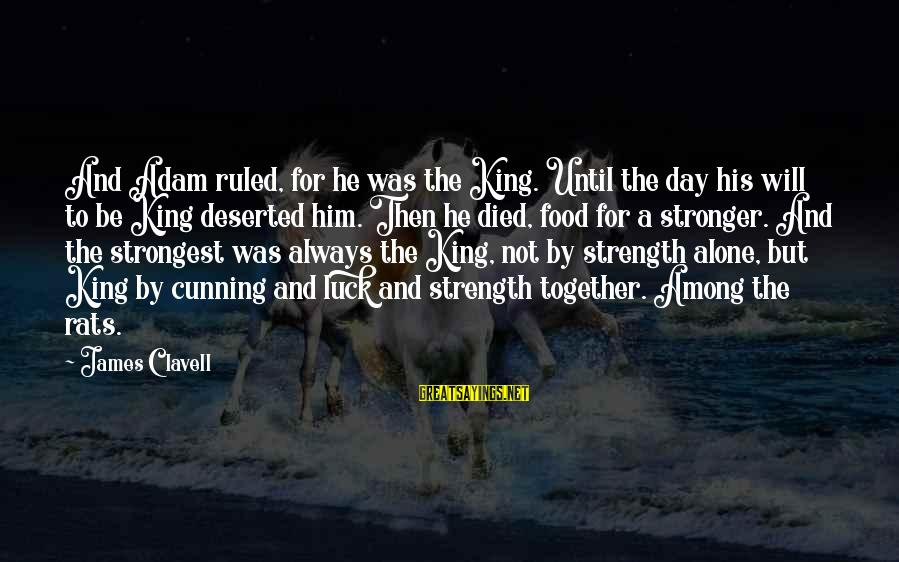 Stronger Alone Sayings By James Clavell: And Adam ruled, for he was the King. Until the day his will to be