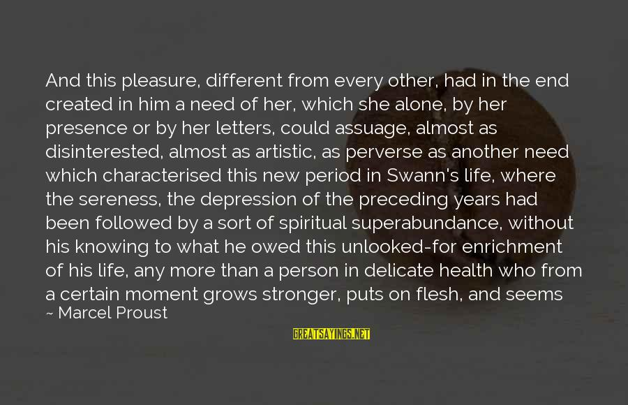 Stronger Alone Sayings By Marcel Proust: And this pleasure, different from every other, had in the end created in him a