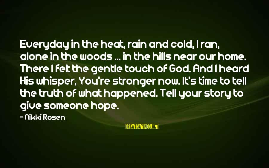 Stronger Alone Sayings By Nikki Rosen: Everyday in the heat, rain and cold, I ran, alone in the woods ... in