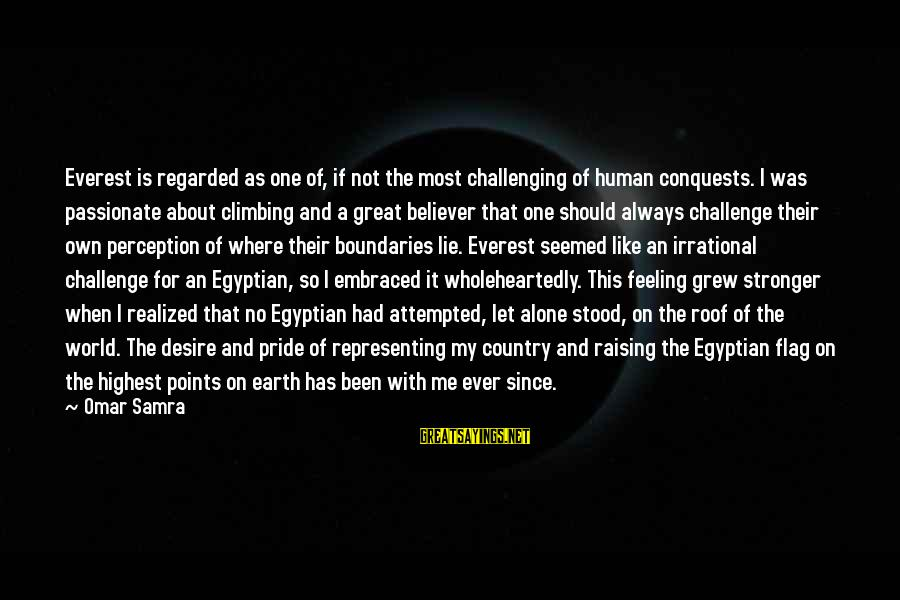 Stronger Alone Sayings By Omar Samra: Everest is regarded as one of, if not the most challenging of human conquests. I