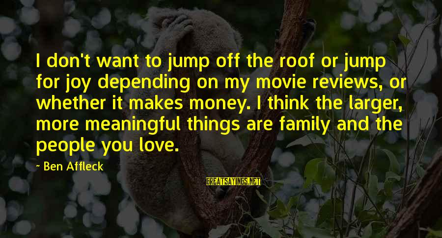 Structually Sayings By Ben Affleck: I don't want to jump off the roof or jump for joy depending on my