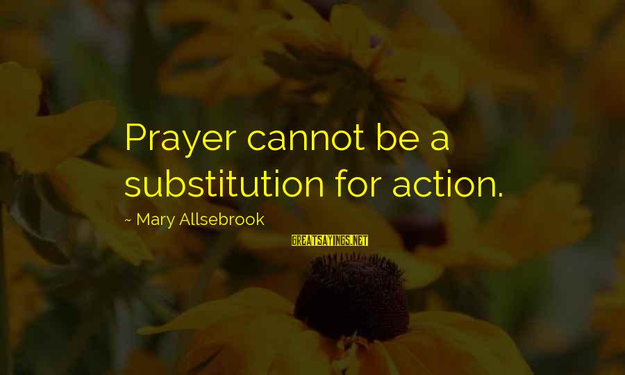 Structually Sayings By Mary Allsebrook: Prayer cannot be a substitution for action.