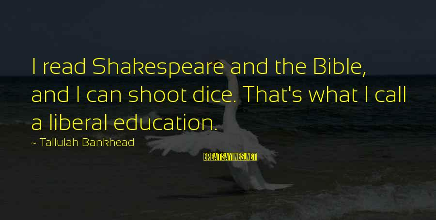 Structually Sayings By Tallulah Bankhead: I read Shakespeare and the Bible, and I can shoot dice. That's what I call