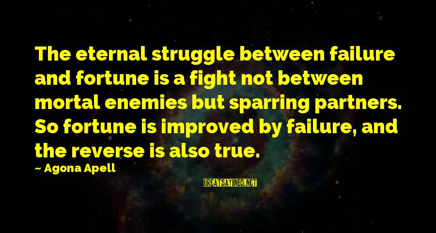 Struggle Quotes And Sayings By Agona Apell: The eternal struggle between failure and fortune is a fight not between mortal enemies but