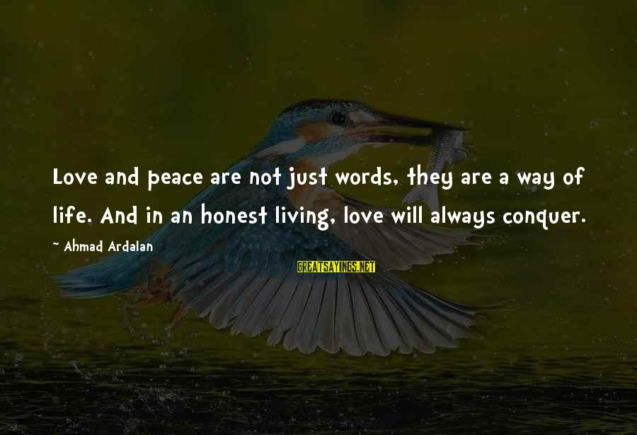 Struggle Quotes And Sayings By Ahmad Ardalan: Love and peace are not just words, they are a way of life. And in
