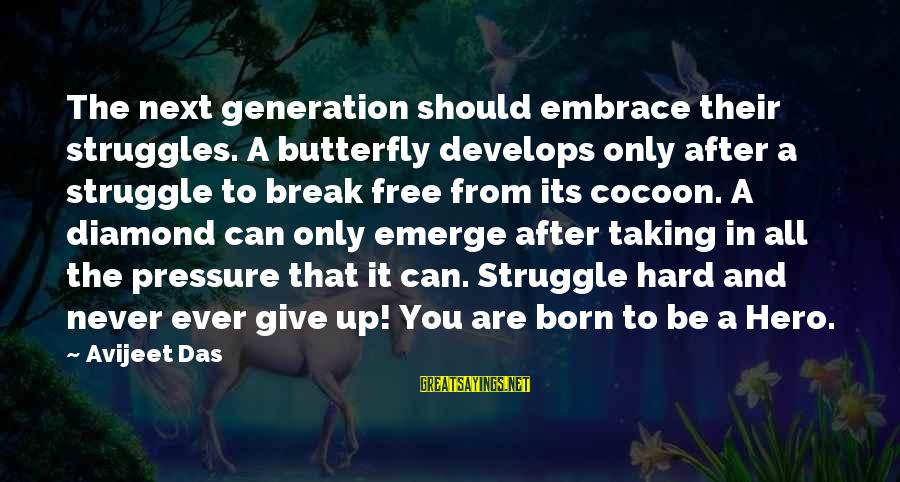 Struggle Quotes And Sayings By Avijeet Das: The next generation should embrace their struggles. A butterfly develops only after a struggle to