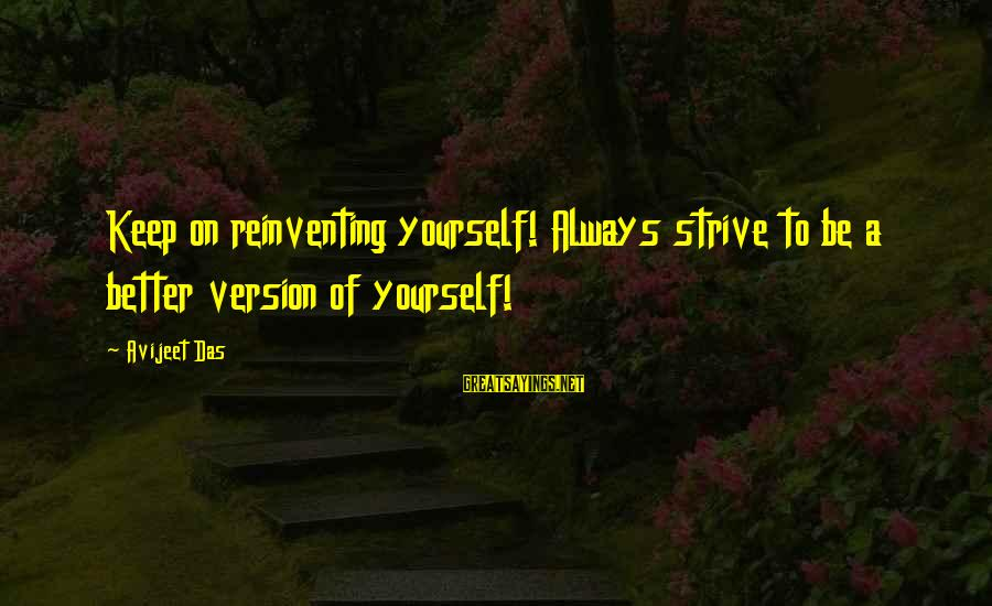 Struggle Quotes And Sayings By Avijeet Das: Keep on reinventing yourself! Always strive to be a better version of yourself!