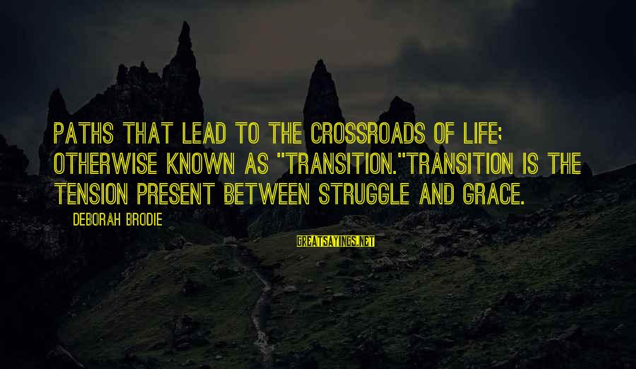 "Struggle Quotes And Sayings By Deborah Brodie: Paths that lead to the crossroads of life; otherwise known as ""transition.""Transition is the tension"