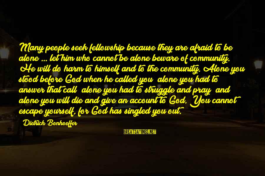 Struggle Quotes And Sayings By Dietrich Bonhoeffer: Many people seek fellowship because they are afraid to be alone ... let him who
