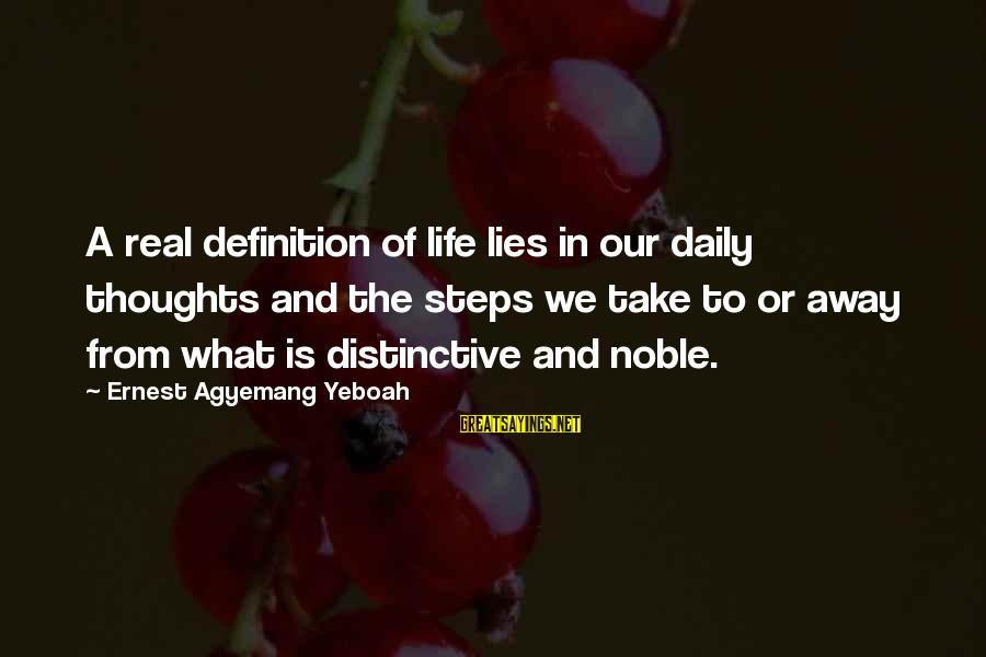 Struggle Quotes And Sayings By Ernest Agyemang Yeboah: A real definition of life lies in our daily thoughts and the steps we take