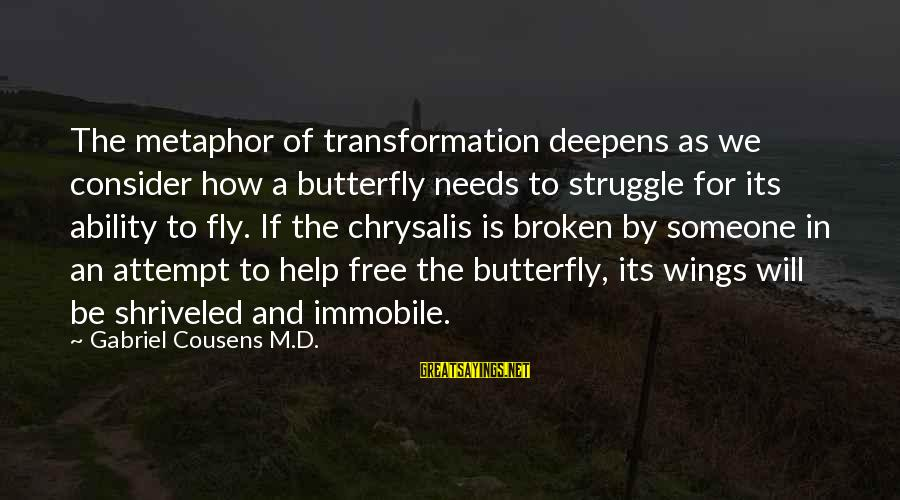Struggle Quotes And Sayings By Gabriel Cousens M.D.: The metaphor of transformation deepens as we consider how a butterfly needs to struggle for