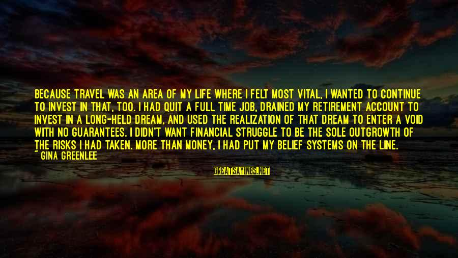 Struggle Quotes And Sayings By Gina Greenlee: Because travel was an area of my life where I felt most vital, I wanted