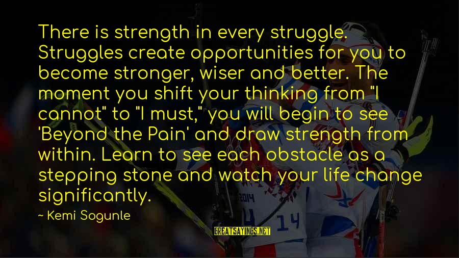 Struggle Quotes And Sayings By Kemi Sogunle: There is strength in every struggle. Struggles create opportunities for you to become stronger, wiser