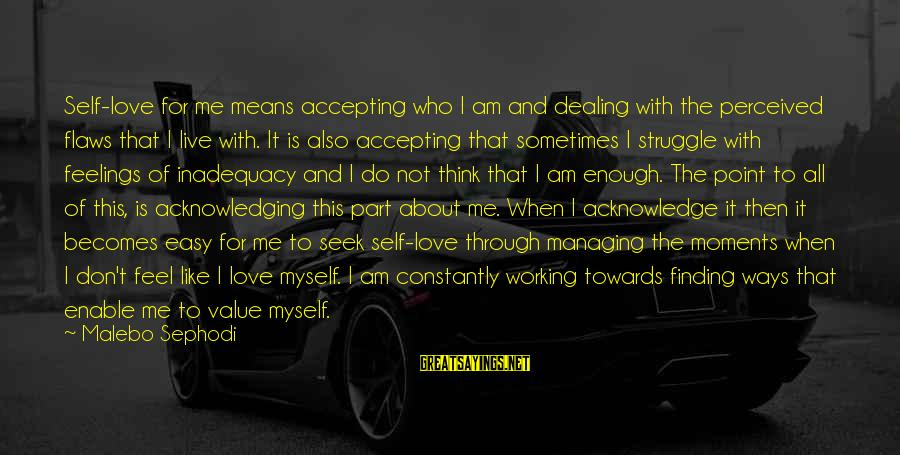 Struggle Quotes And Sayings By Malebo Sephodi: Self-love for me means accepting who I am and dealing with the perceived flaws that