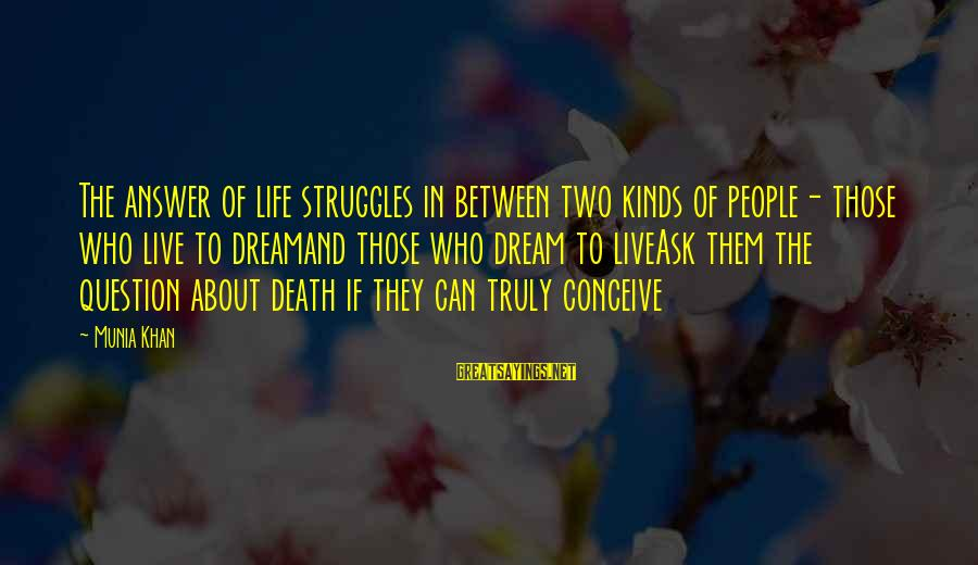 Struggle Quotes And Sayings By Munia Khan: The answer of life struggles in between two kinds of people- those who live to