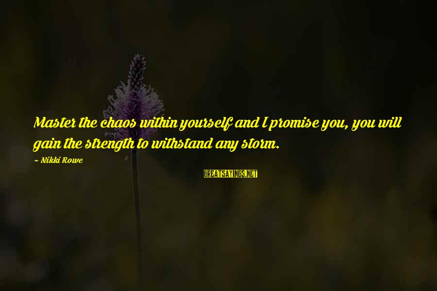 Struggle Quotes And Sayings By Nikki Rowe: Master the chaos within yourself and I promise you, you will gain the strength to
