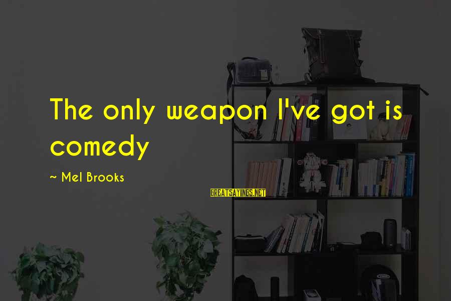 Struggling Through Relationship Sayings By Mel Brooks: The only weapon I've got is comedy