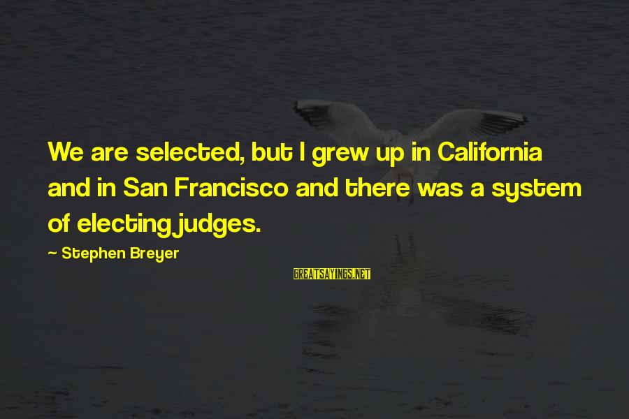 Struggling Through Relationship Sayings By Stephen Breyer: We are selected, but I grew up in California and in San Francisco and there
