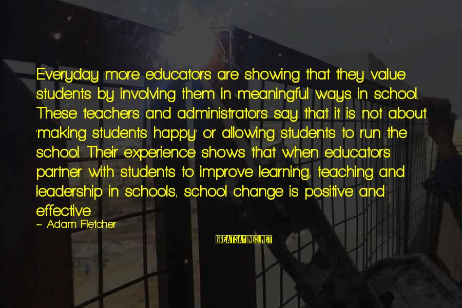 Student Experience Sayings By Adam Fletcher: Everyday more educators are showing that they value students by involving them in meaningful ways