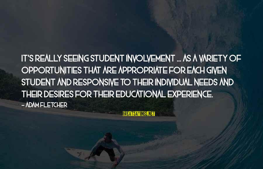 Student Experience Sayings By Adam Fletcher: It's really seeing student involvement ... as a variety of opportunities that are appropriate for