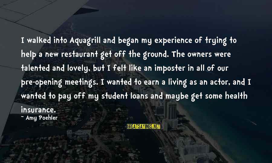 Student Experience Sayings By Amy Poehler: I walked into Aquagrill and began my experience of trying to help a new restaurant
