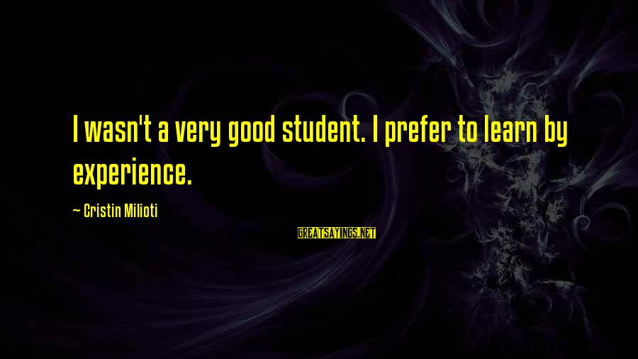 Student Experience Sayings By Cristin Milioti: I wasn't a very good student. I prefer to learn by experience.