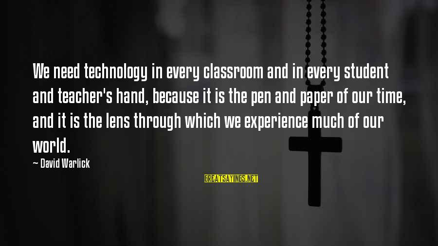 Student Experience Sayings By David Warlick: We need technology in every classroom and in every student and teacher's hand, because it