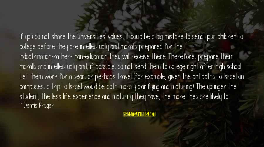 Student Experience Sayings By Dennis Prager: If you do not share the universities' values, it could be a big mistake to