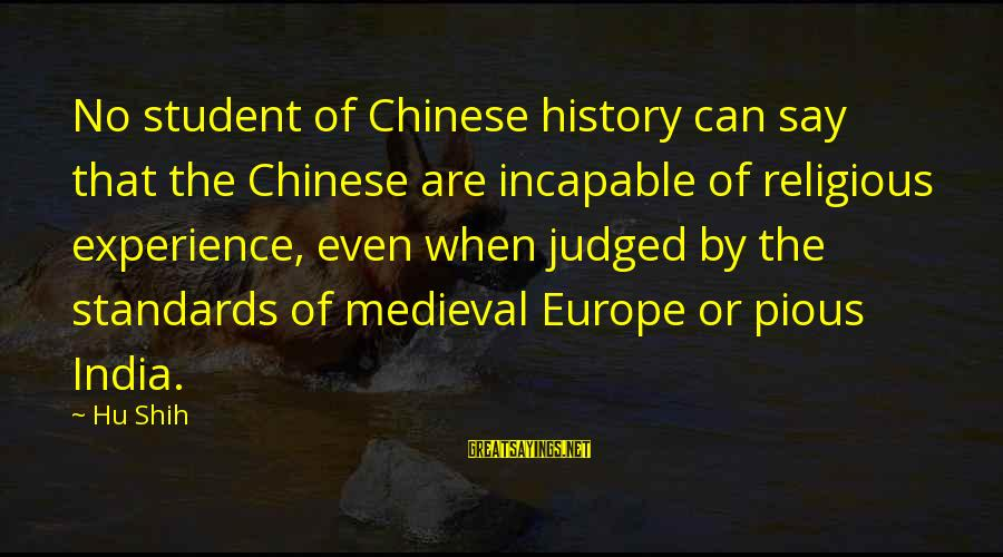 Student Experience Sayings By Hu Shih: No student of Chinese history can say that the Chinese are incapable of religious experience,