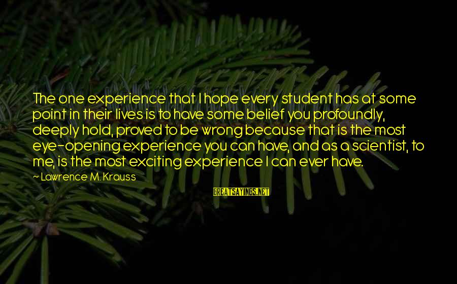 Student Experience Sayings By Lawrence M. Krauss: The one experience that I hope every student has at some point in their lives