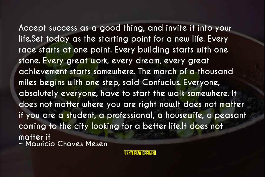 Student Experience Sayings By Mauricio Chaves Mesen: Accept success as a good thing, and invite it into your life.Set today as the