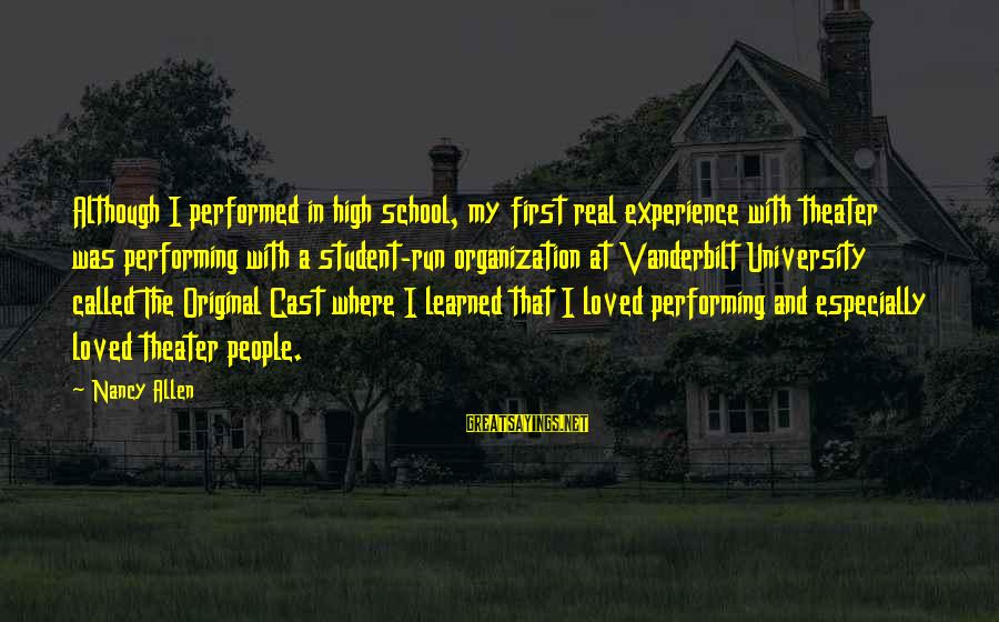 Student Experience Sayings By Nancy Allen: Although I performed in high school, my first real experience with theater was performing with