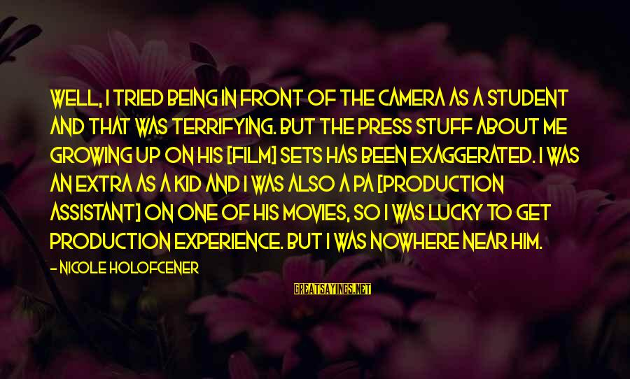 Student Experience Sayings By Nicole Holofcener: Well, I tried being in front of the camera as a student and that was