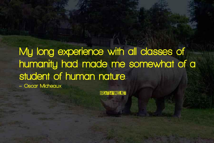 Student Experience Sayings By Oscar Micheaux: My long experience with all classes of humanity had made me somewhat of a student