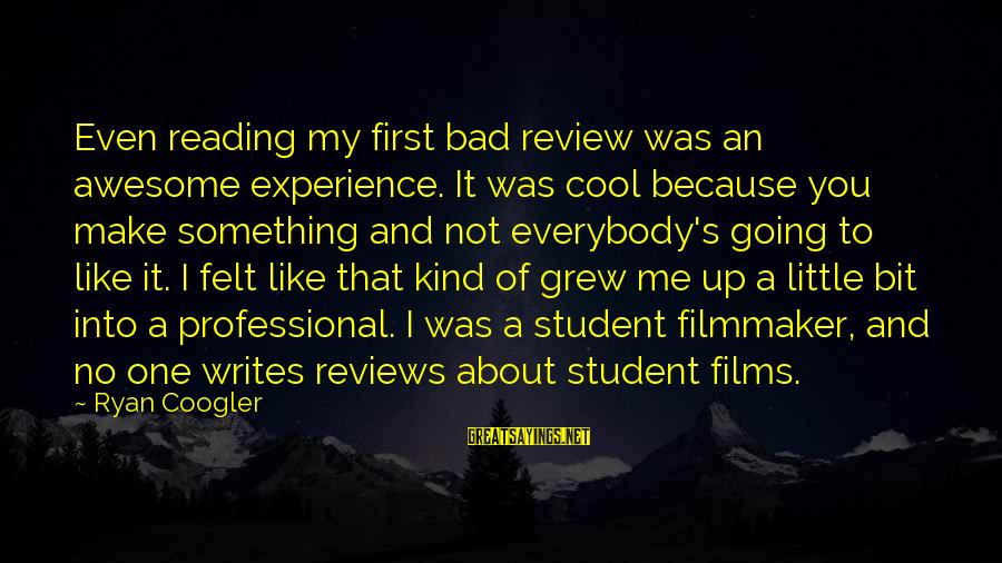 Student Experience Sayings By Ryan Coogler: Even reading my first bad review was an awesome experience. It was cool because you