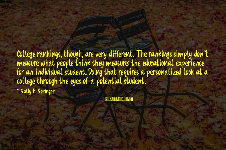 Student Experience Sayings By Sally P. Springer: College rankings, though, are very different. The rankings simply don't measure what people think they