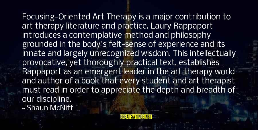Student Experience Sayings By Shaun McNiff: Focusing-Oriented Art Therapy is a major contribution to art therapy literature and practice. Laury Rappaport
