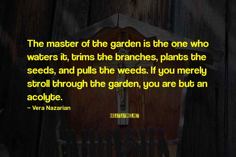 Student Experience Sayings By Vera Nazarian: The master of the garden is the one who waters it, trims the branches, plants