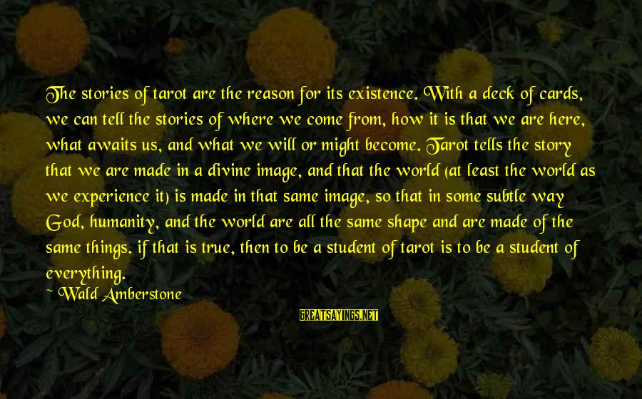 Student Experience Sayings By Wald Amberstone: The stories of tarot are the reason for its existence. With a deck of cards,